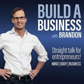 Build a Business with Brandon Podcast Startup Podcast Straight Talk for Entrepreneurs Mind Body Business